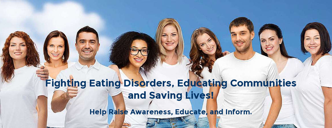 Fighting Eating Disorders, Educating Communities and Saving Lives!